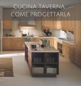 Cucina Taverna: come progettarla